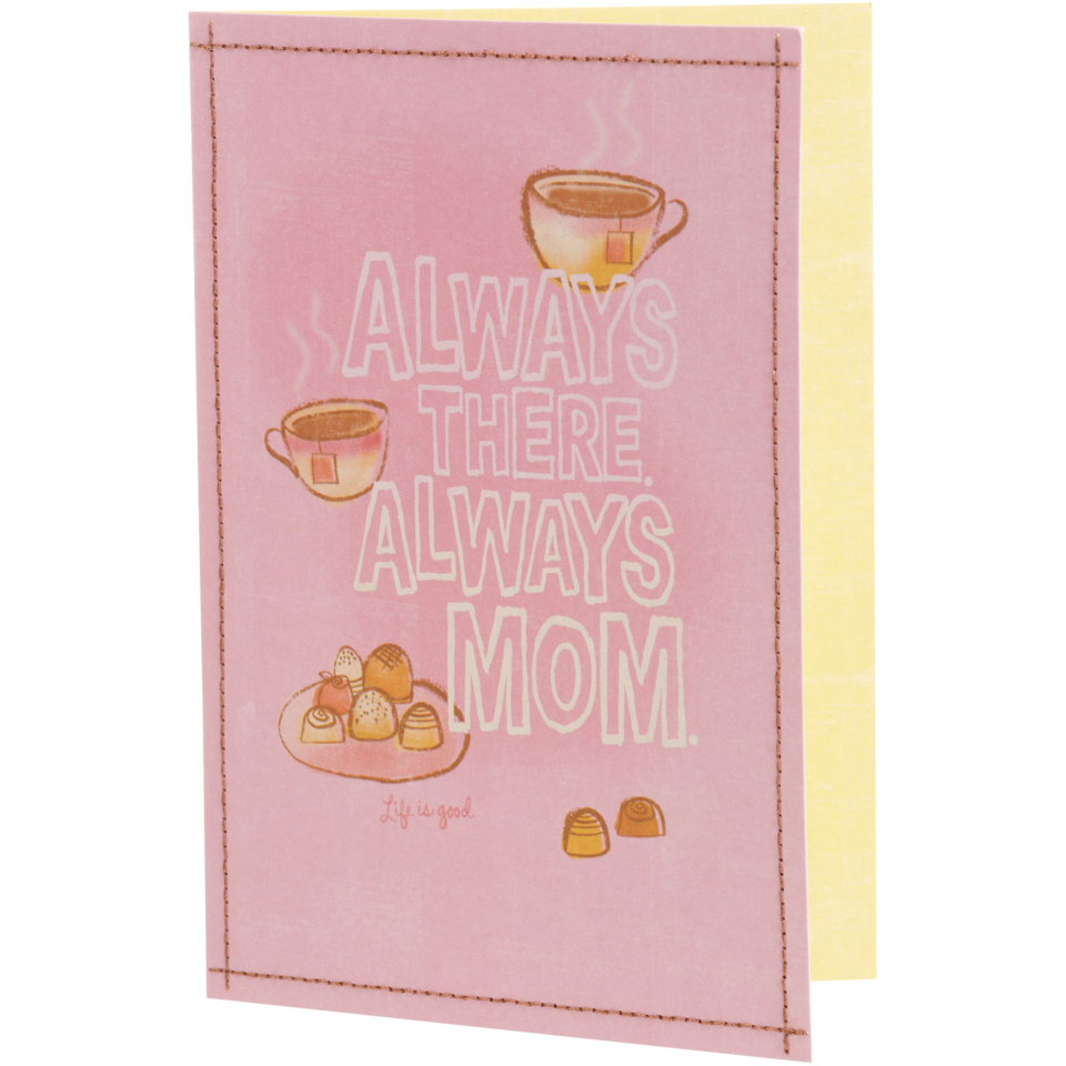 Life is good Always There Always Mom Hallmark Card