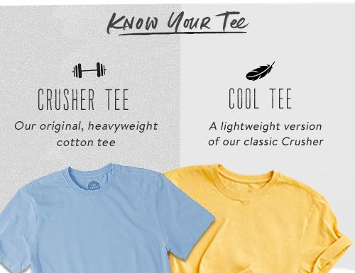 Know Your Tee - Shop Heavyweight Crusher Tees and Lightweight Cool Tees