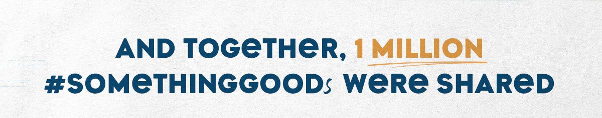 And Together, 1 Million #SomethingGoods were shared