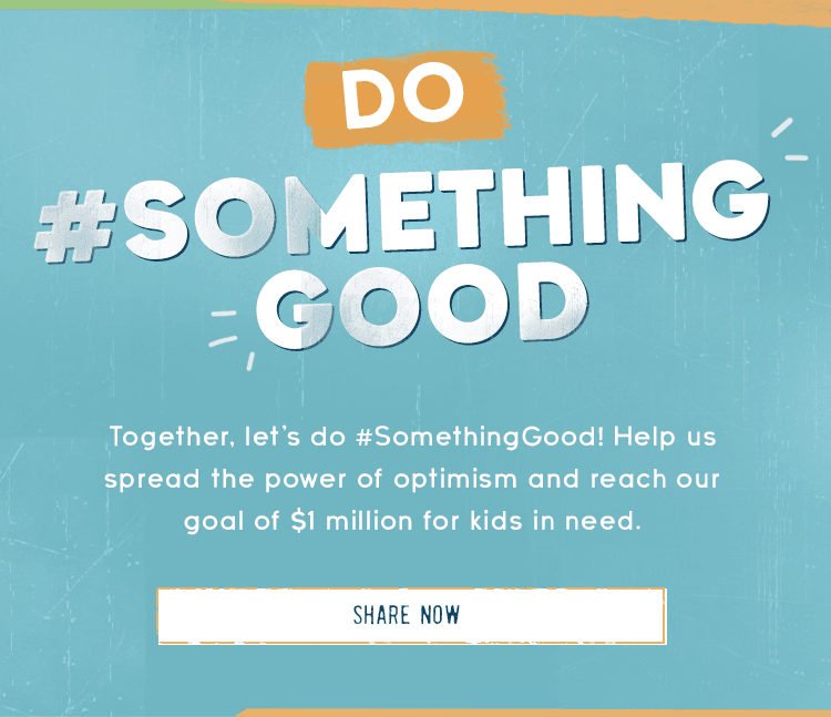 Together, let's do SomethingGood and spread the power of optimism to help kids in need
